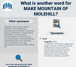 make mountain of molehill, synonym make mountain of molehill, another word for make mountain of molehill, words like make mountain of molehill, thesaurus make mountain of molehill