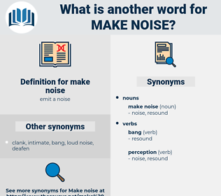 make noise, synonym make noise, another word for make noise, words like make noise, thesaurus make noise