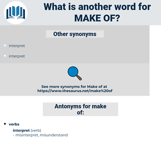 make of, synonym make of, another word for make of, words like make of, thesaurus make of