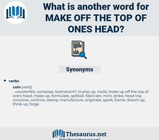 make off the top of ones head, synonym make off the top of ones head, another word for make off the top of ones head, words like make off the top of ones head, thesaurus make off the top of ones head