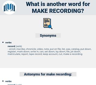 make recording, synonym make recording, another word for make recording, words like make recording, thesaurus make recording