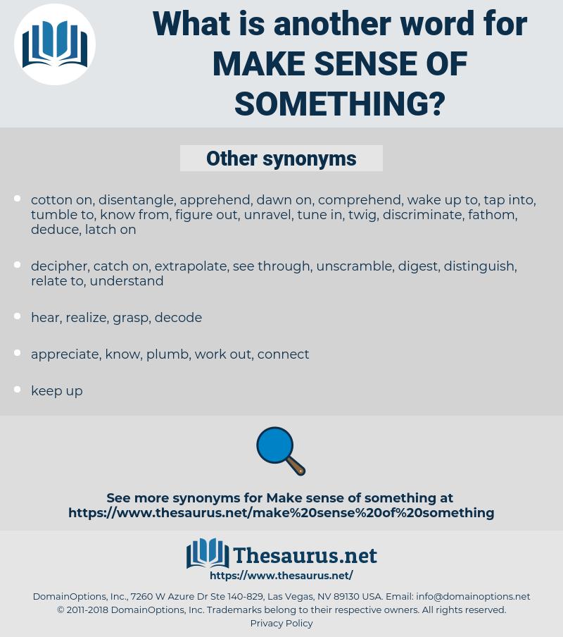make sense of something, synonym make sense of something, another word for make sense of something, words like make sense of something, thesaurus make sense of something