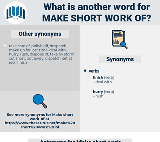 Make short work of, synonym Make short work of, another word for Make short work of, words like Make short work of, thesaurus Make short work of