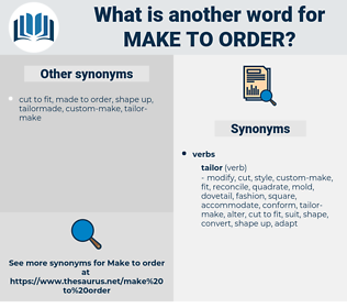 make to order, synonym make to order, another word for make to order, words like make to order, thesaurus make to order