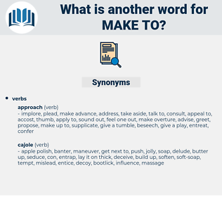 make to, synonym make to, another word for make to, words like make to, thesaurus make to