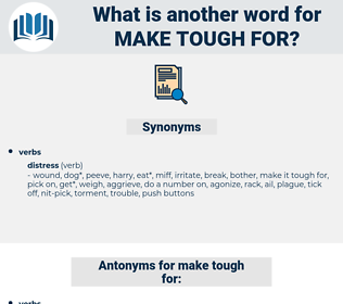 make tough for, synonym make tough for, another word for make tough for, words like make tough for, thesaurus make tough for