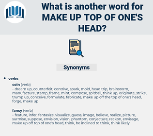 make up top of one's head, synonym make up top of one's head, another word for make up top of one's head, words like make up top of one's head, thesaurus make up top of one's head
