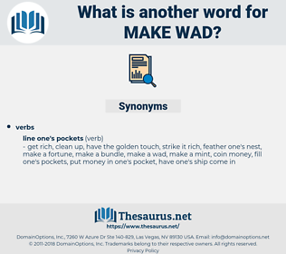 make wad, synonym make wad, another word for make wad, words like make wad, thesaurus make wad