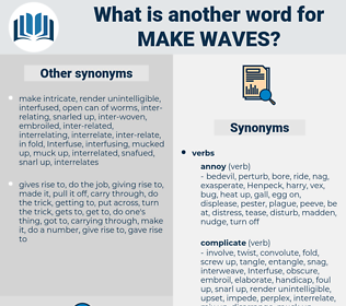 make waves, synonym make waves, another word for make waves, words like make waves, thesaurus make waves