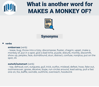 makes a monkey of, synonym makes a monkey of, another word for makes a monkey of, words like makes a monkey of, thesaurus makes a monkey of