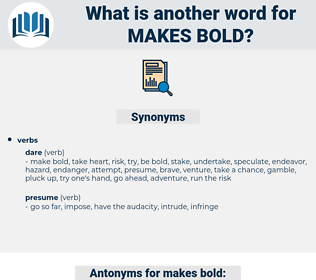 makes bold, synonym makes bold, another word for makes bold, words like makes bold, thesaurus makes bold