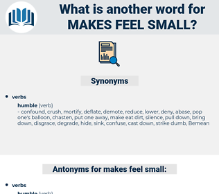 makes feel small, synonym makes feel small, another word for makes feel small, words like makes feel small, thesaurus makes feel small