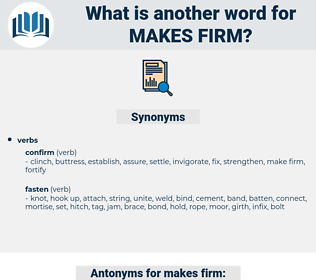 makes firm, synonym makes firm, another word for makes firm, words like makes firm, thesaurus makes firm