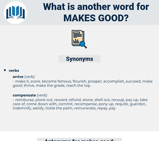 makes good, synonym makes good, another word for makes good, words like makes good, thesaurus makes good