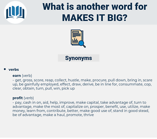 makes it big, synonym makes it big, another word for makes it big, words like makes it big, thesaurus makes it big