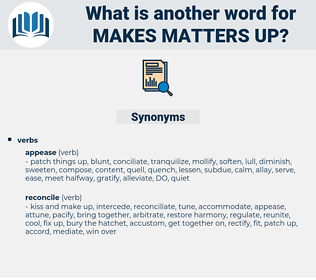makes matters up, synonym makes matters up, another word for makes matters up, words like makes matters up, thesaurus makes matters up