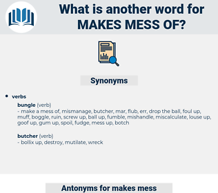 makes mess of, synonym makes mess of, another word for makes mess of, words like makes mess of, thesaurus makes mess of