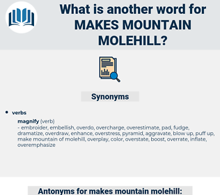makes mountain molehill, synonym makes mountain molehill, another word for makes mountain molehill, words like makes mountain molehill, thesaurus makes mountain molehill