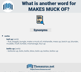 makes muck of, synonym makes muck of, another word for makes muck of, words like makes muck of, thesaurus makes muck of