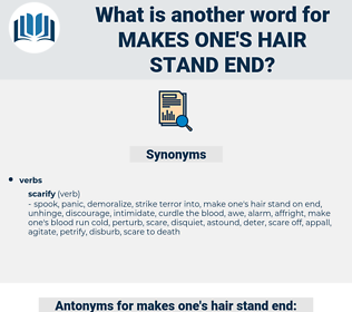 makes one's hair stand end, synonym makes one's hair stand end, another word for makes one's hair stand end, words like makes one's hair stand end, thesaurus makes one's hair stand end