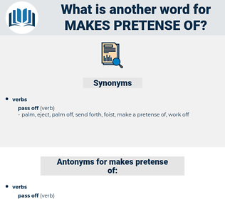makes pretense of, synonym makes pretense of, another word for makes pretense of, words like makes pretense of, thesaurus makes pretense of