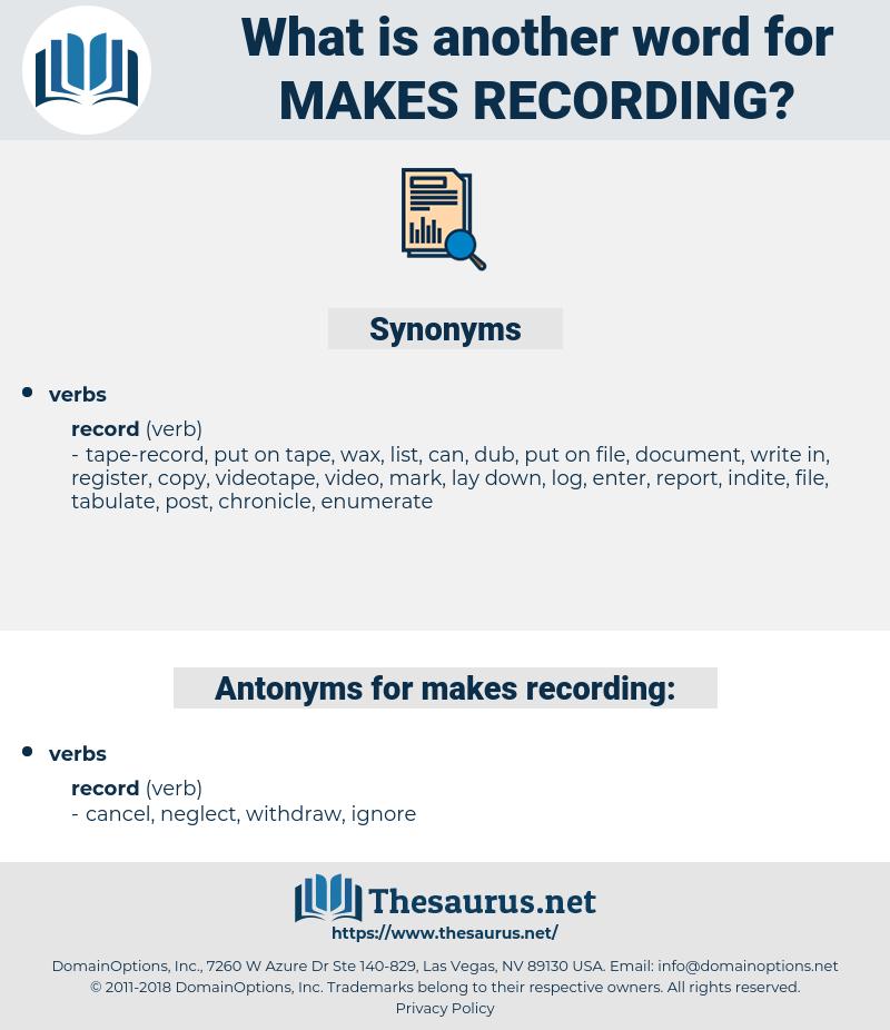 makes recording, synonym makes recording, another word for makes recording, words like makes recording, thesaurus makes recording