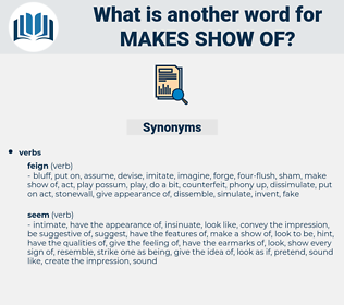 makes show of, synonym makes show of, another word for makes show of, words like makes show of, thesaurus makes show of