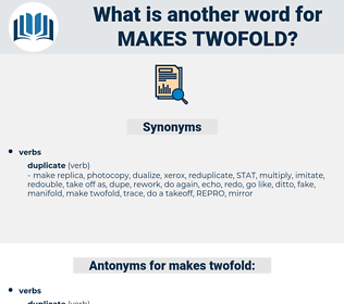 makes twofold, synonym makes twofold, another word for makes twofold, words like makes twofold, thesaurus makes twofold