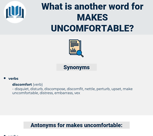 makes uncomfortable, synonym makes uncomfortable, another word for makes uncomfortable, words like makes uncomfortable, thesaurus makes uncomfortable