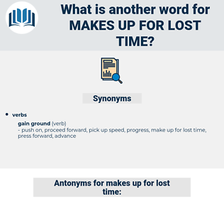makes up for lost time, synonym makes up for lost time, another word for makes up for lost time, words like makes up for lost time, thesaurus makes up for lost time