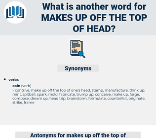 makes up off the top of head, synonym makes up off the top of head, another word for makes up off the top of head, words like makes up off the top of head, thesaurus makes up off the top of head