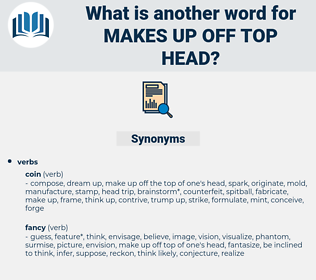 makes up off top head, synonym makes up off top head, another word for makes up off top head, words like makes up off top head, thesaurus makes up off top head