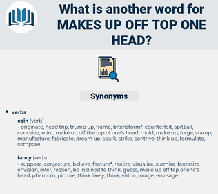 makes up off top one head, synonym makes up off top one head, another word for makes up off top one head, words like makes up off top one head, thesaurus makes up off top one head