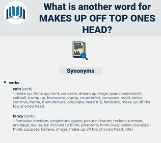 makes up off top ones head, synonym makes up off top ones head, another word for makes up off top ones head, words like makes up off top ones head, thesaurus makes up off top ones head