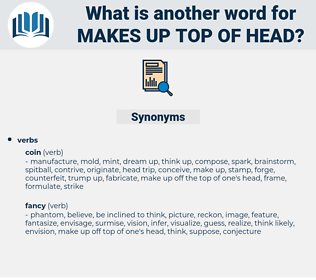 makes up top of head, synonym makes up top of head, another word for makes up top of head, words like makes up top of head, thesaurus makes up top of head