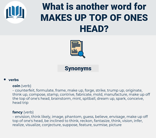 makes up top of ones head, synonym makes up top of ones head, another word for makes up top of ones head, words like makes up top of ones head, thesaurus makes up top of ones head