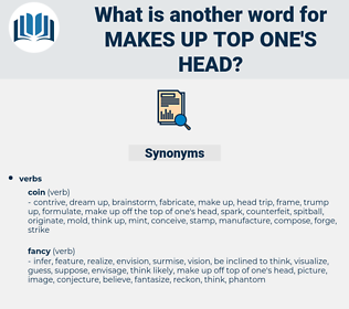makes up top one's head, synonym makes up top one's head, another word for makes up top one's head, words like makes up top one's head, thesaurus makes up top one's head