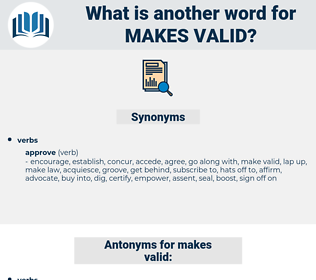 makes valid, synonym makes valid, another word for makes valid, words like makes valid, thesaurus makes valid