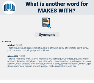 makes with, synonym makes with, another word for makes with, words like makes with, thesaurus makes with