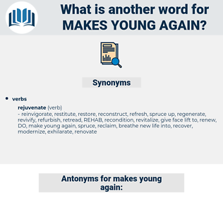 makes young again, synonym makes young again, another word for makes young again, words like makes young again, thesaurus makes young again