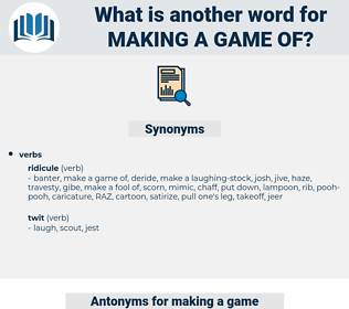 making a game of, synonym making a game of, another word for making a game of, words like making a game of, thesaurus making a game of