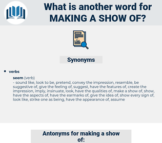 making a show of, synonym making a show of, another word for making a show of, words like making a show of, thesaurus making a show of