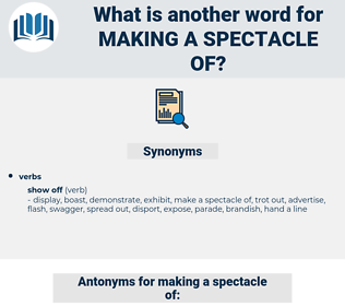 making a spectacle of, synonym making a spectacle of, another word for making a spectacle of, words like making a spectacle of, thesaurus making a spectacle of