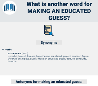 making an educated guess, synonym making an educated guess, another word for making an educated guess, words like making an educated guess, thesaurus making an educated guess