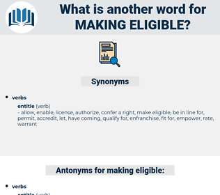 making eligible, synonym making eligible, another word for making eligible, words like making eligible, thesaurus making eligible
