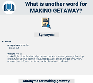 making getaway, synonym making getaway, another word for making getaway, words like making getaway, thesaurus making getaway