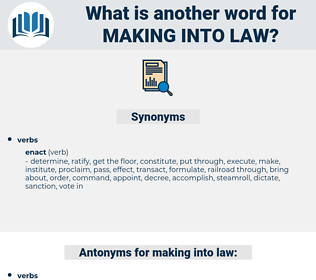 making into law, synonym making into law, another word for making into law, words like making into law, thesaurus making into law
