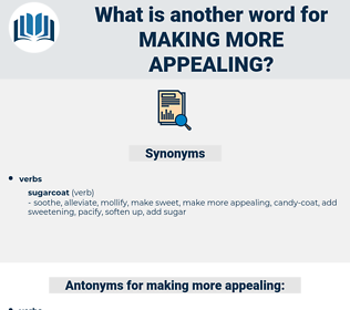 making more appealing, synonym making more appealing, another word for making more appealing, words like making more appealing, thesaurus making more appealing
