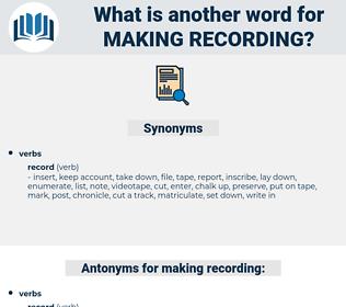 making recording, synonym making recording, another word for making recording, words like making recording, thesaurus making recording