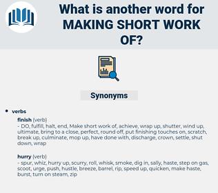 making short work of, synonym making short work of, another word for making short work of, words like making short work of, thesaurus making short work of